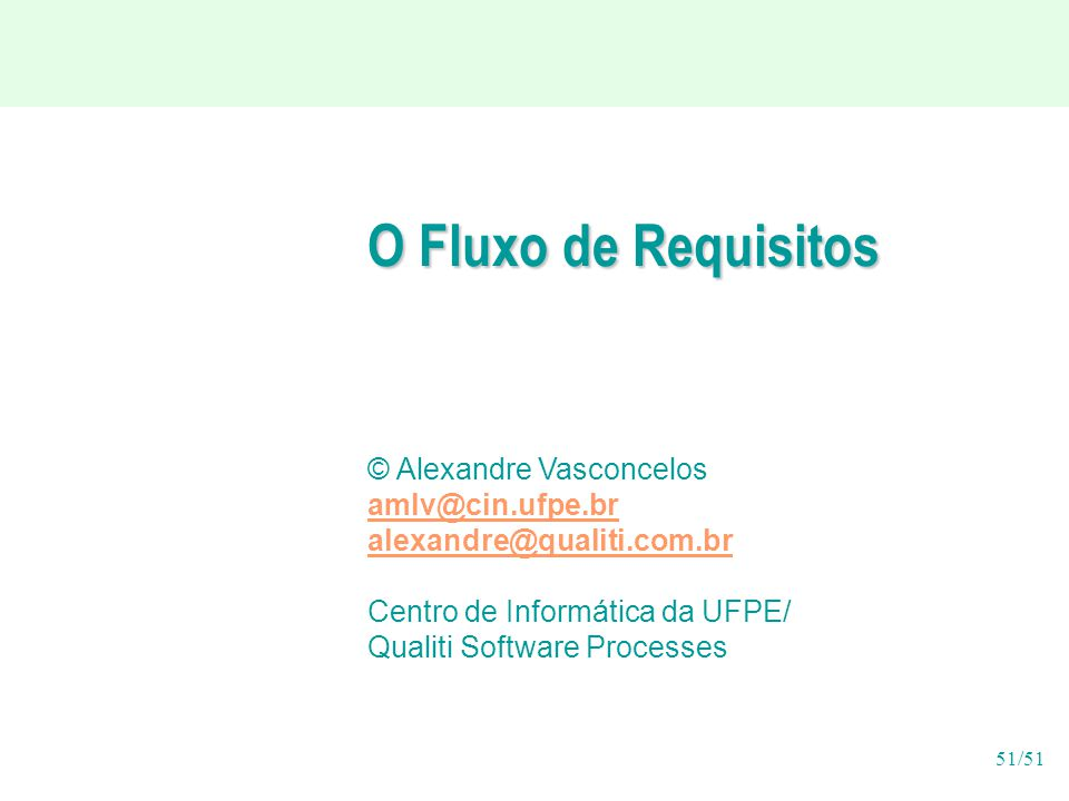 O Fluxo de Requisitos © Alexandre Vasconcelos amlv@cin.ufpe.br