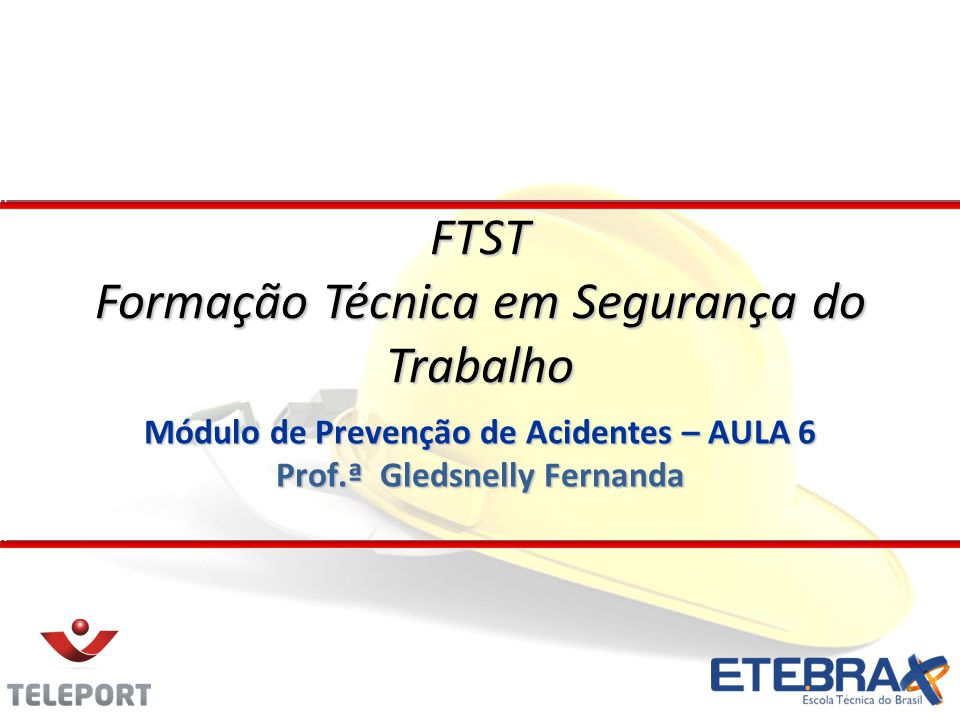 Módulo de Prevenção de Acidentes – AULA 6 Prof.ª Gledsnelly Fernanda