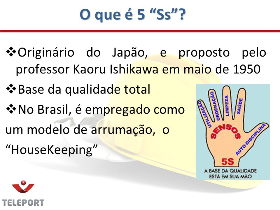 O que é 5 Ss Originário do Japão, e proposto pelo professor Kaoru Ishikawa em maio de 1950. Base da qualidade total.