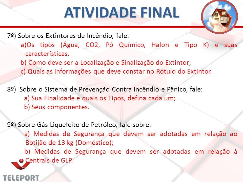 ATIVIDADE FINAL 7º) Sobre os Extintores de Incêndio, fale:
