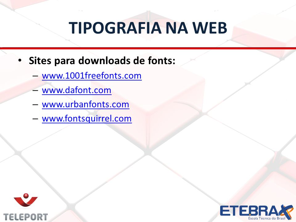 TIPOGRAFIA NA WEB Sites para downloads de fonts: www.1001freefonts.com
