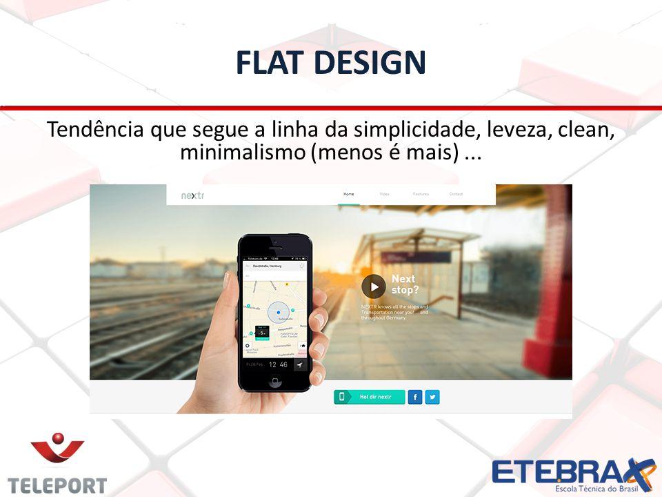 FLAT DESIGN Tendência que segue a linha da simplicidade, leveza, clean, minimalismo (menos é mais) ...