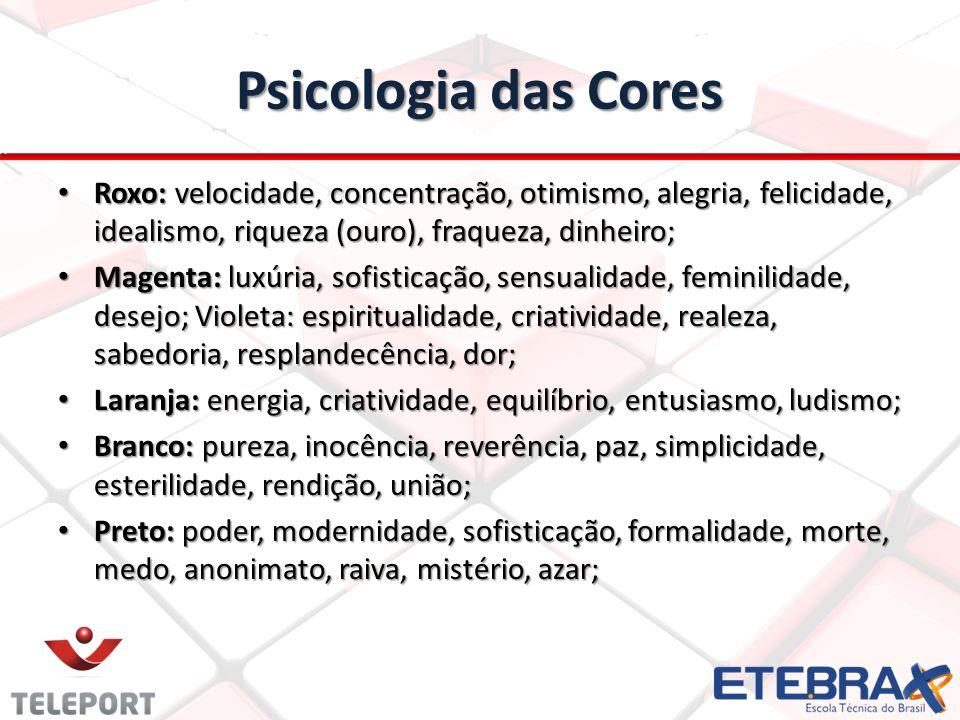 Psicologia das Cores Roxo: velocidade, concentração, otimismo, alegria, felicidade, idealismo, riqueza (ouro), fraqueza, dinheiro;