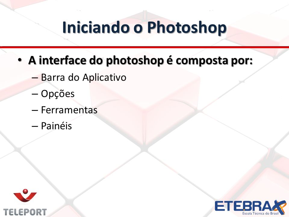 Iniciando o Photoshop A interface do photoshop é composta por: