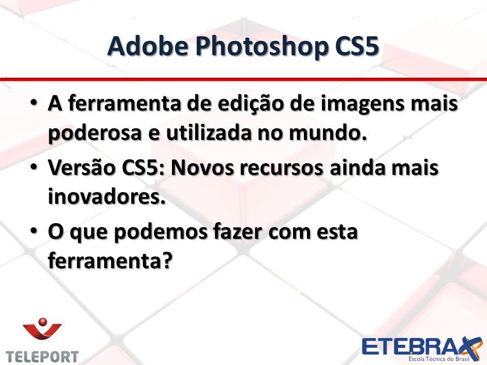 Adobe Photoshop CS5 A ferramenta de edição de imagens mais poderosa e utilizada no mundo. Versão CS5: Novos recursos ainda mais inovadores.