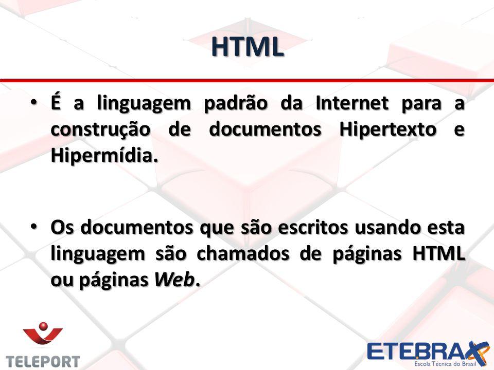 HTML É a linguagem padrão da Internet para a construção de documentos Hipertexto e Hipermídia.