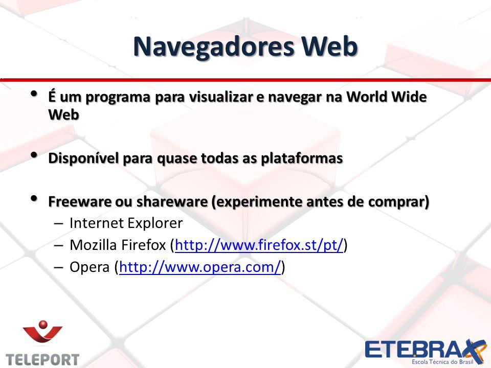 Navegadores Web É um programa para visualizar e navegar na World Wide Web. Disponível para quase todas as plataformas.