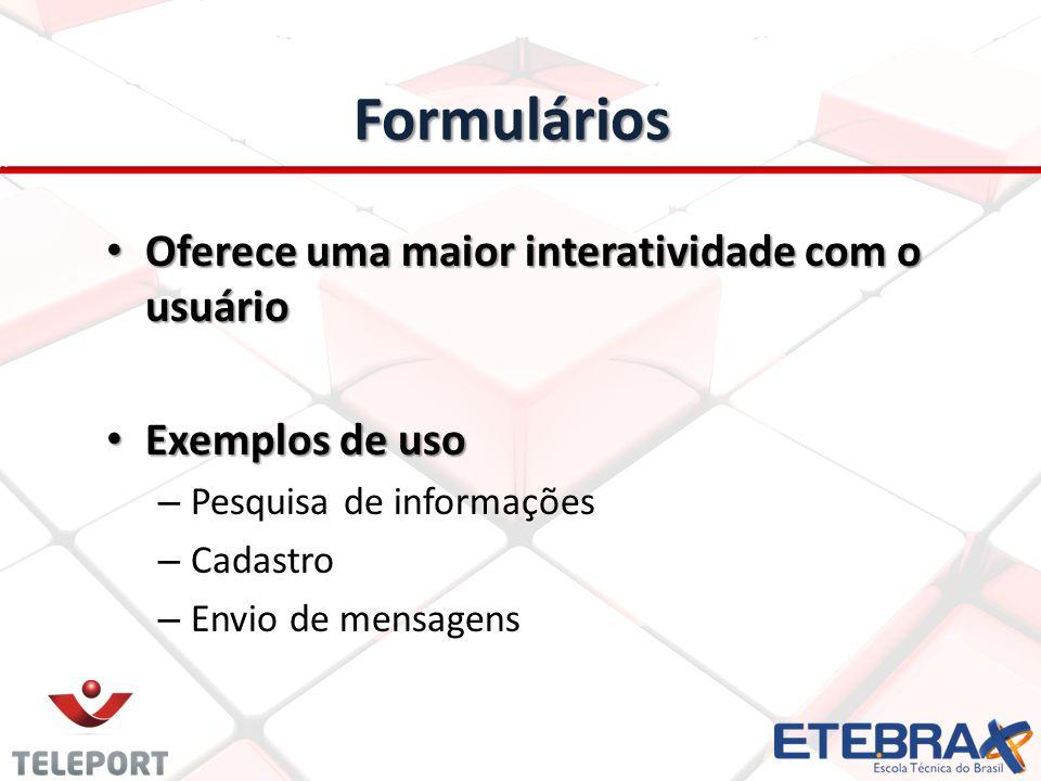 Formulários Oferece uma maior interatividade com o usuário