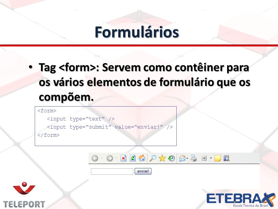 Formulários Tag <form>: Servem como contêiner para os vários elementos de formulário que os compõem.