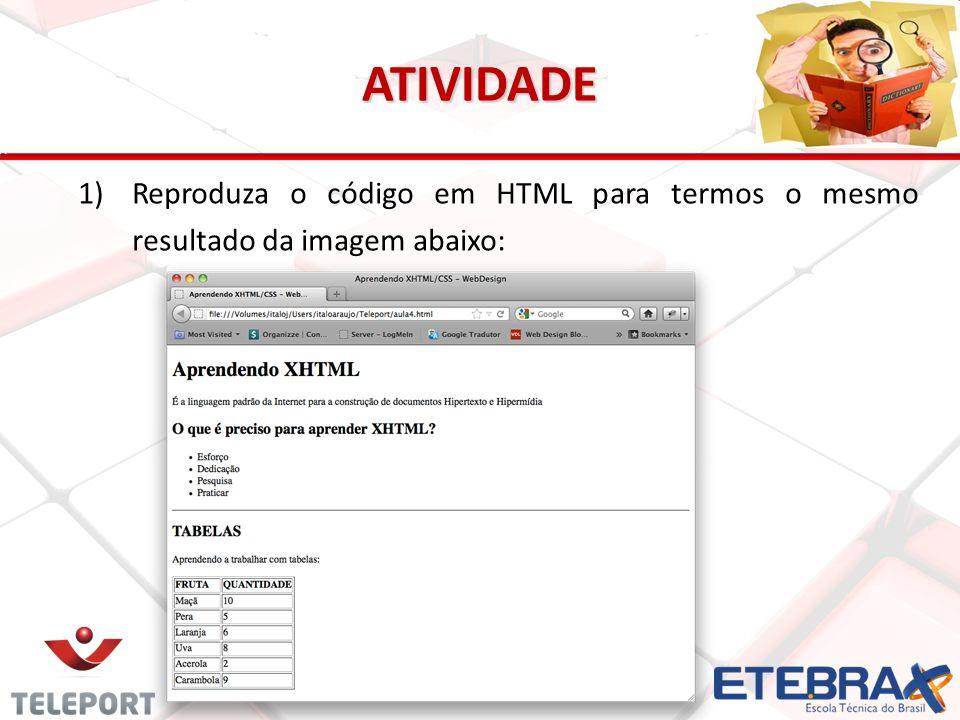 ATIVIDADE Reproduza o código em HTML para termos o mesmo resultado da imagem abaixo: