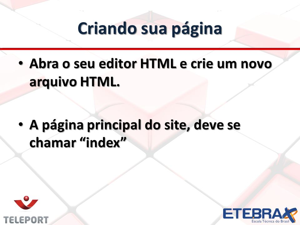 Criando sua página Abra o seu editor HTML e crie um novo arquivo HTML.