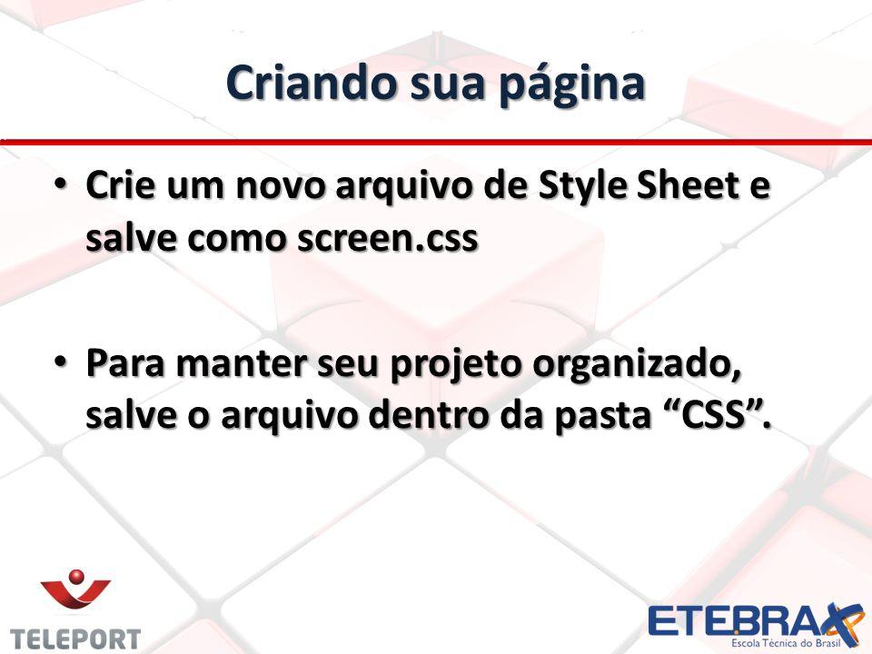 Criando sua página Crie um novo arquivo de Style Sheet e salve como screen.css.