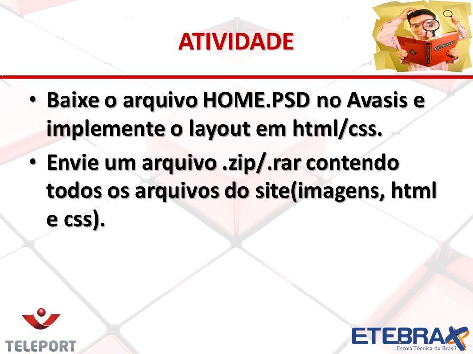 ATIVIDADE Baixe o arquivo HOME.PSD no Avasis e implemente o layout em html/css.