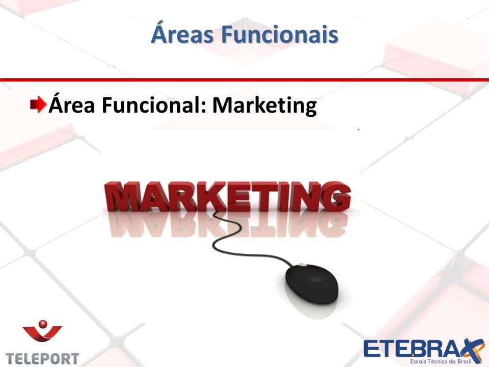 Áreas Funcionais Área Funcional: Marketing