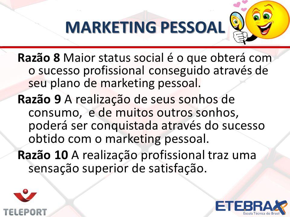 MARKETING PESSOAL Razão 8 Maior status social é o que obterá com o sucesso profissional conseguido através de seu plano de marketing pessoal.