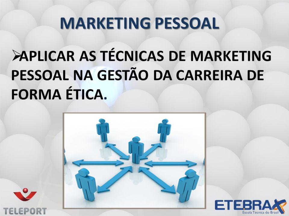 MARKETING PESSOAL Aplicar as técnicas de marketing pessoal na gestão da carreira de forma ética.