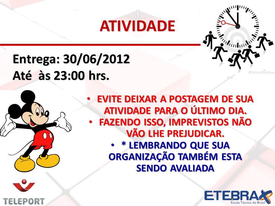 ATIVIDADE Entrega: 30/06/2012 Até às 23:00 hrs.