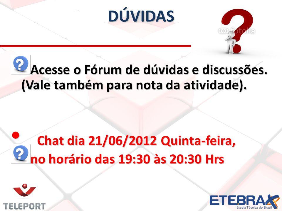 DÚVIDAS Acesse o Fórum de dúvidas e discussões. (Vale também para nota da atividade). Chat dia 21/06/2012 Quinta-feira,