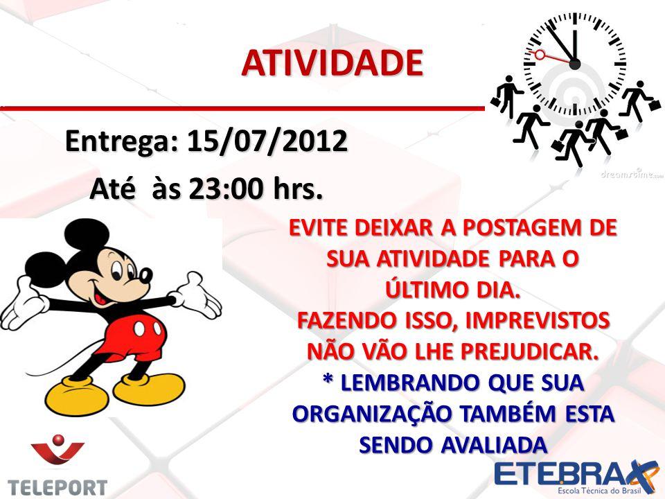 ATIVIDADE Entrega: 15/07/2012 Até às 23:00 hrs.