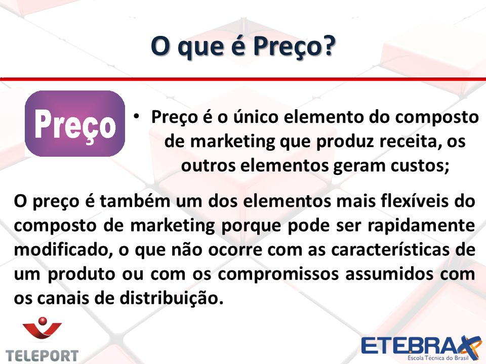 O que é Preço Preço é o único elemento do composto de marketing que produz receita, os outros elementos geram custos;