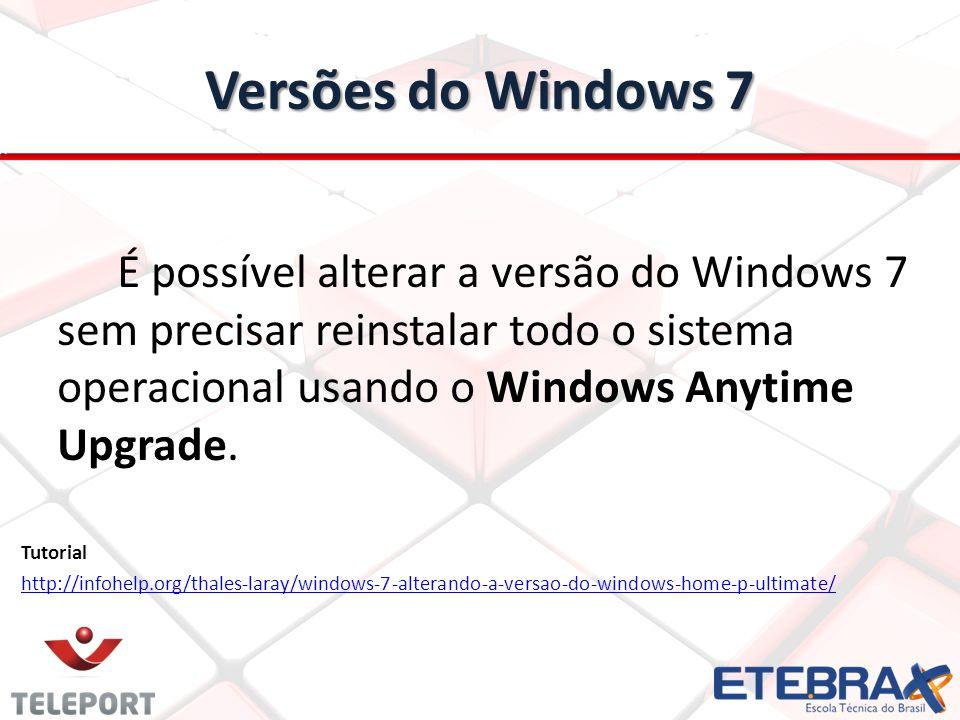 Versões do Windows 7 É possível alterar a versão do Windows 7 sem precisar reinstalar todo o sistema operacional usando o Windows Anytime Upgrade.