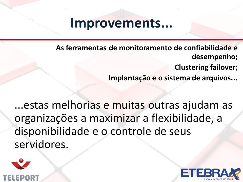 Improvements... As ferramentas de monitoramento de confiabilidade e desempenho; Clustering failover;
