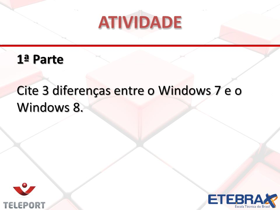 ATIVIDADE 1ª Parte Cite 3 diferenças entre o Windows 7 e o Windows 8.