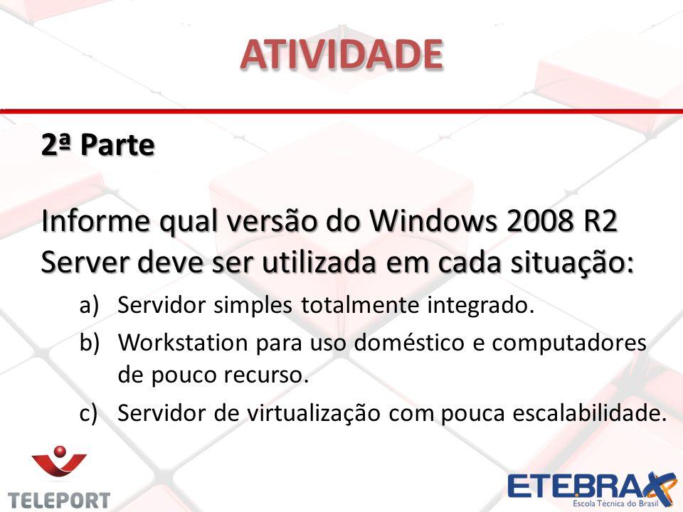 ATIVIDADE 2ª Parte. Informe qual versão do Windows 2008 R2 Server deve ser utilizada em cada situação: