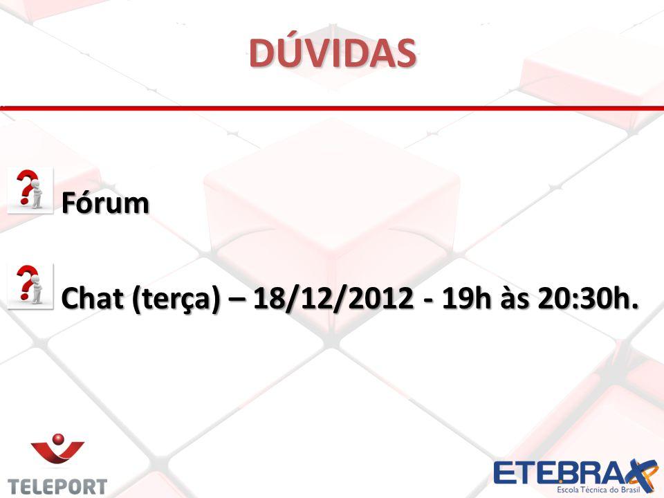DÚVIDAS Fórum Chat (terça) – 18/12/2012 - 19h às 20:30h.