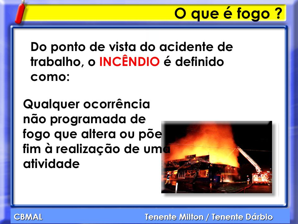 O que é fogo Do ponto de vista do acidente de trabalho, o INCÊNDIO é definido como: