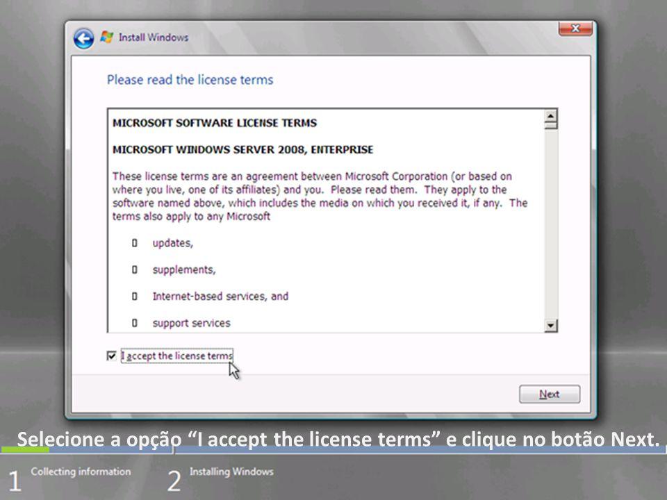 Selecione a opção I accept the license terms e clique no botão Next.