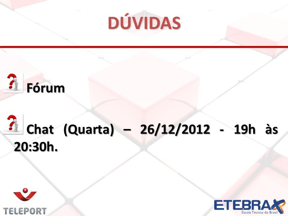 DÚVIDAS Fórum Chat (Quarta) – 26/12/2012 - 19h às 20:30h.