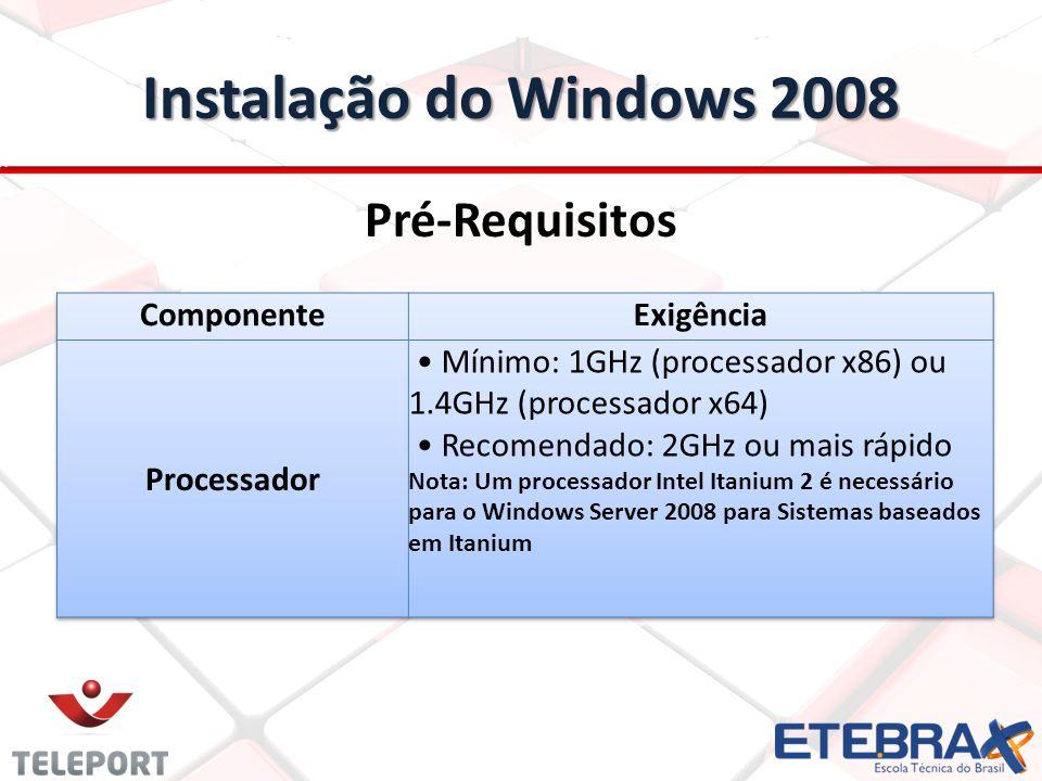 Instalação do Windows 2008 Pré-Requisitos Componente Exigência