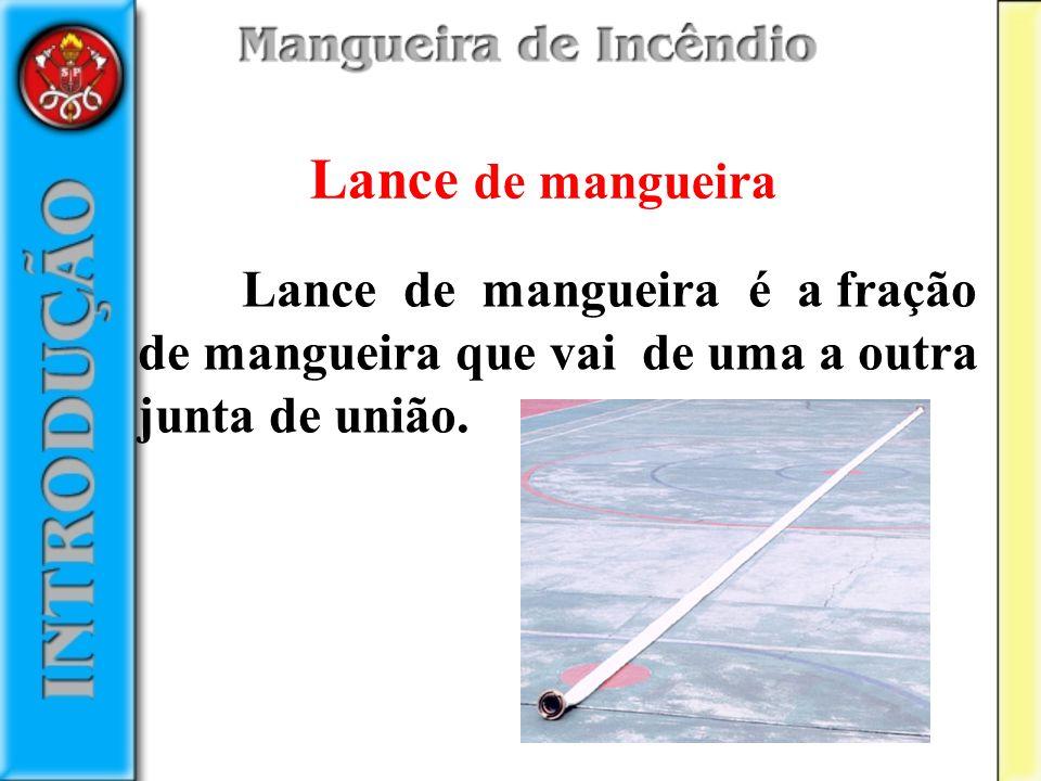 Lance de mangueira Lance de mangueira é a fração de mangueira que vai de uma a outra junta de união.