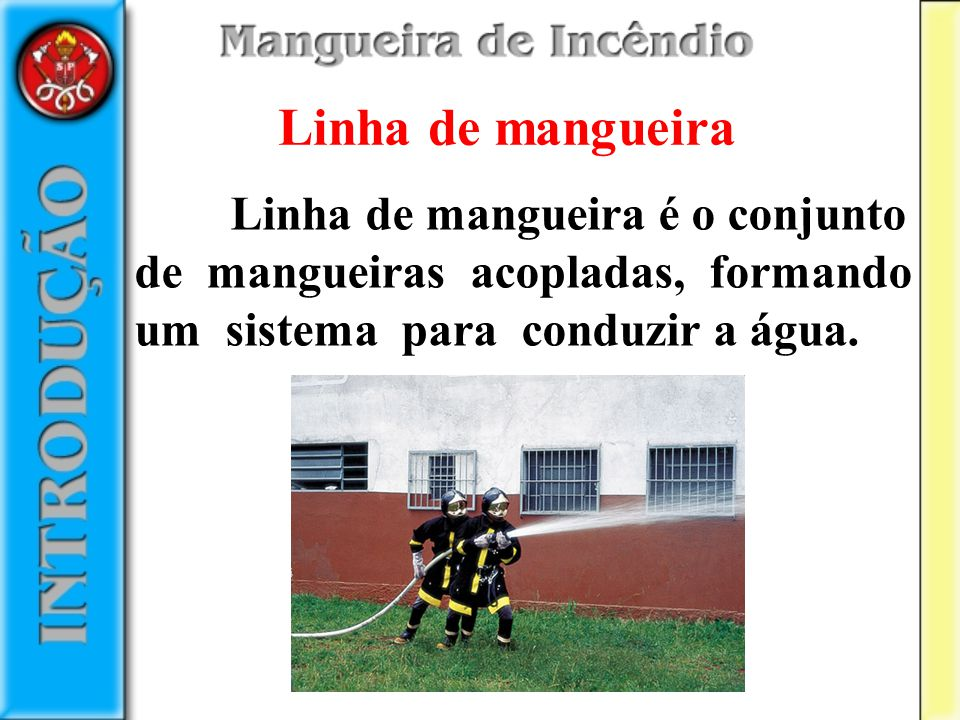Linha de mangueira Linha de mangueira é o conjunto de mangueiras acopladas, formando um sistema para conduzir a água.