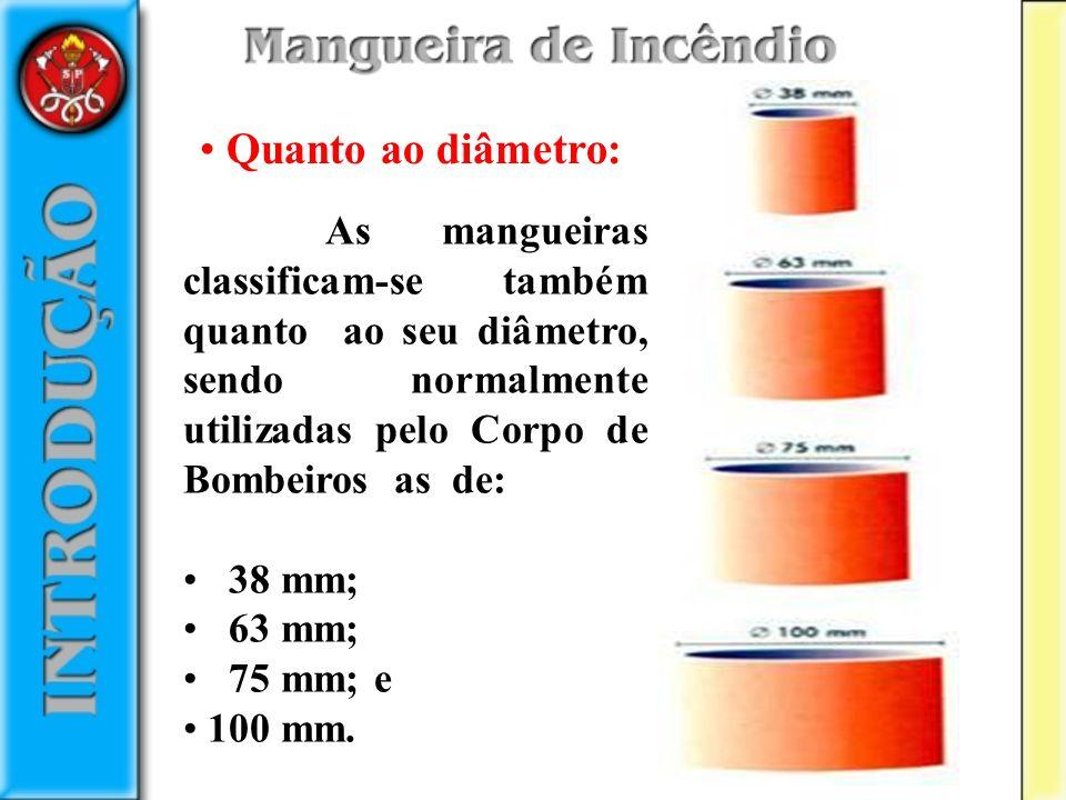 Quanto ao diâmetro: As mangueiras classificam-se também quanto ao seu diâmetro, sendo normalmente utilizadas pelo Corpo de Bombeiros as de: