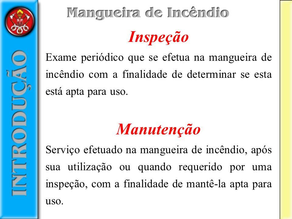 Inspeção Exame periódico que se efetua na mangueira de incêndio com a finalidade de determinar se esta está apta para uso.