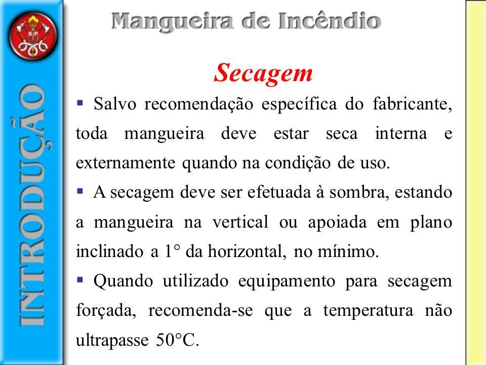 Secagem Salvo recomendação específica do fabricante, toda mangueira deve estar seca interna e externamente quando na condição de uso.