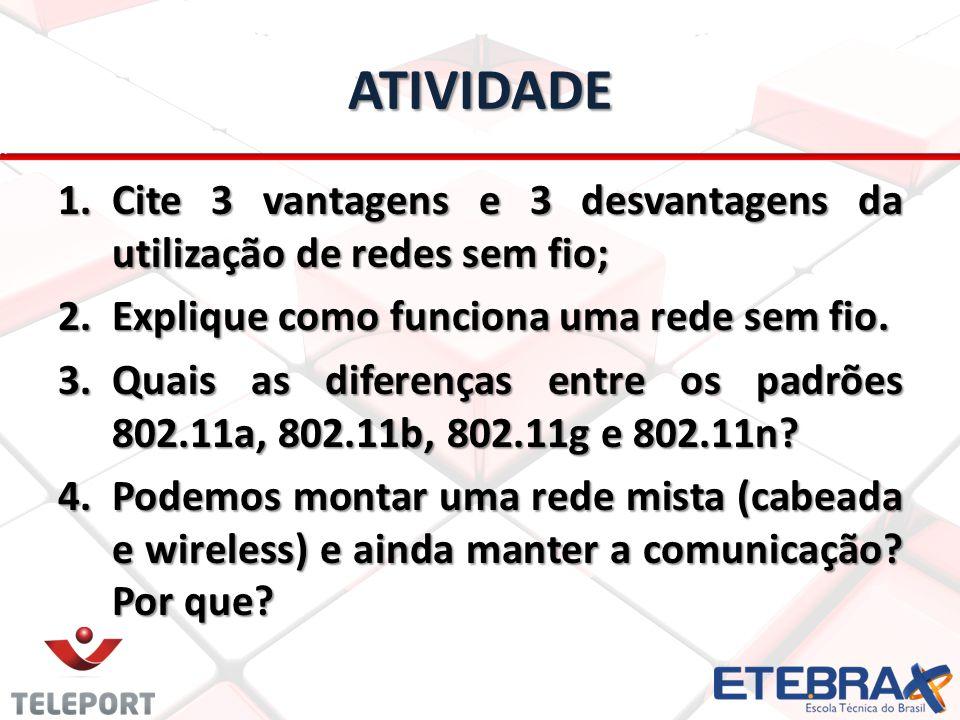 ATIVIDADE Cite 3 vantagens e 3 desvantagens da utilização de redes sem fio; Explique como funciona uma rede sem fio.