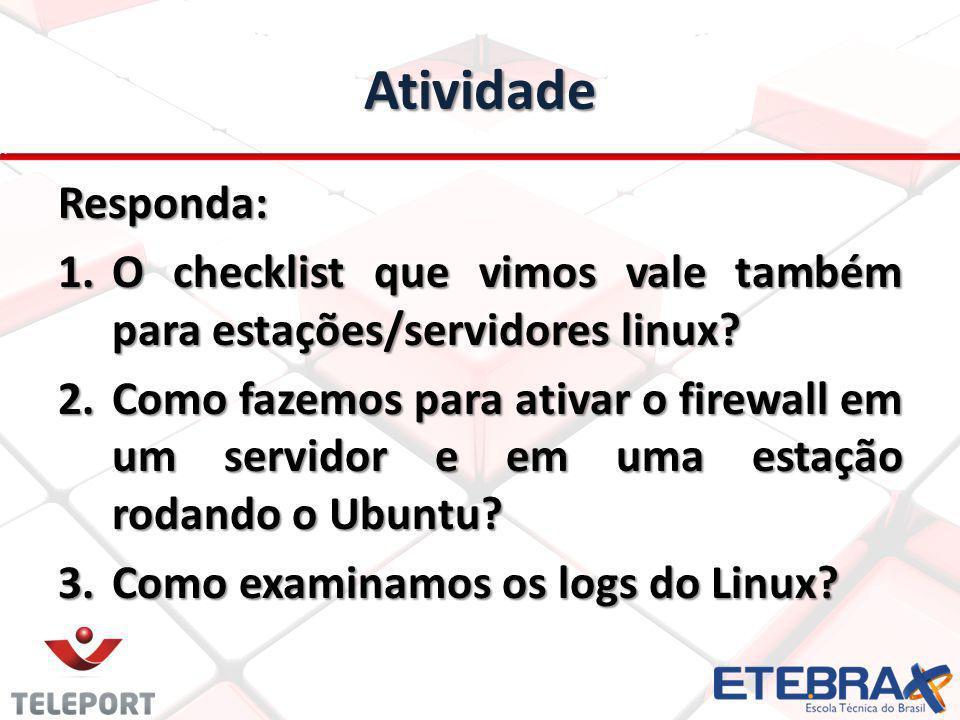 Atividade Responda: O checklist que vimos vale também para estações/servidores linux