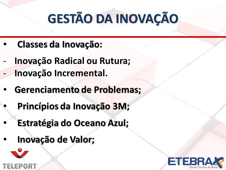 GESTÃO DA INOVAÇÃO Classes da Inovação: Inovação Radical ou Rutura;