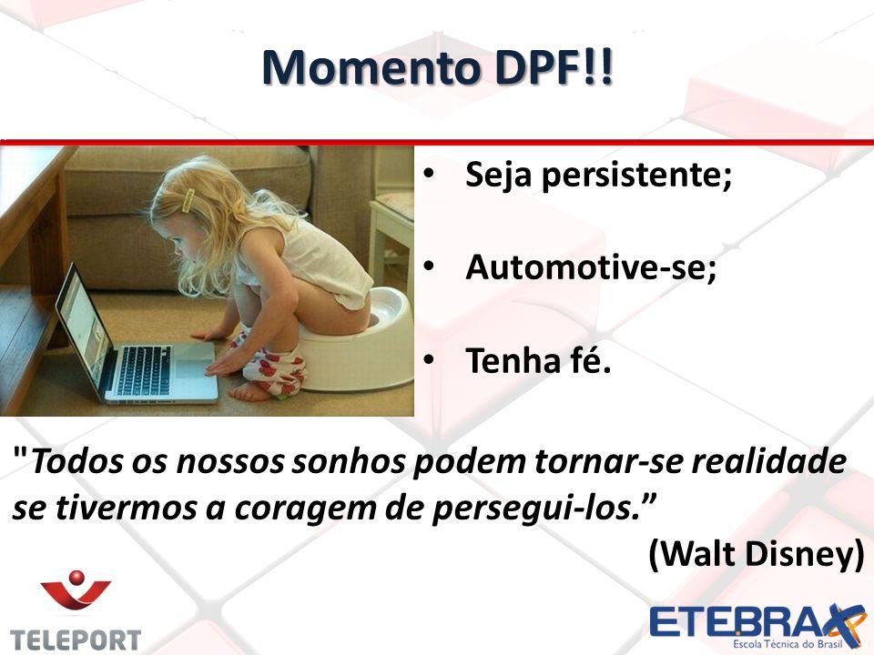 Momento DPF!! Seja persistente; Automotive-se; Tenha fé.