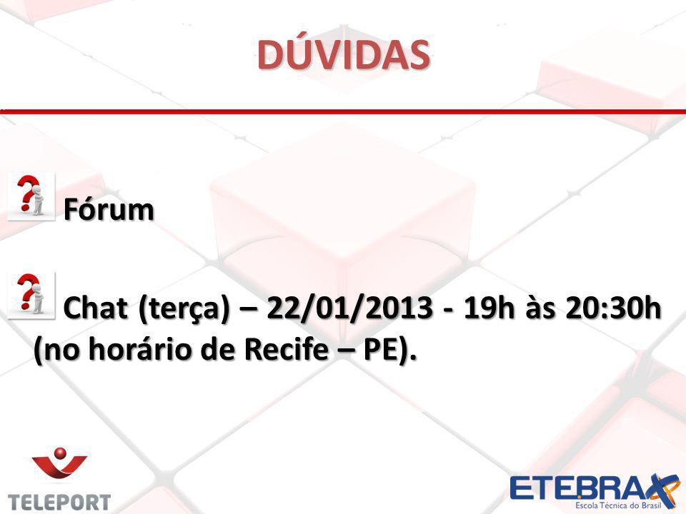 DÚVIDAS Fórum Chat (terça) – 22/01/2013 - 19h às 20:30h (no horário de Recife – PE).