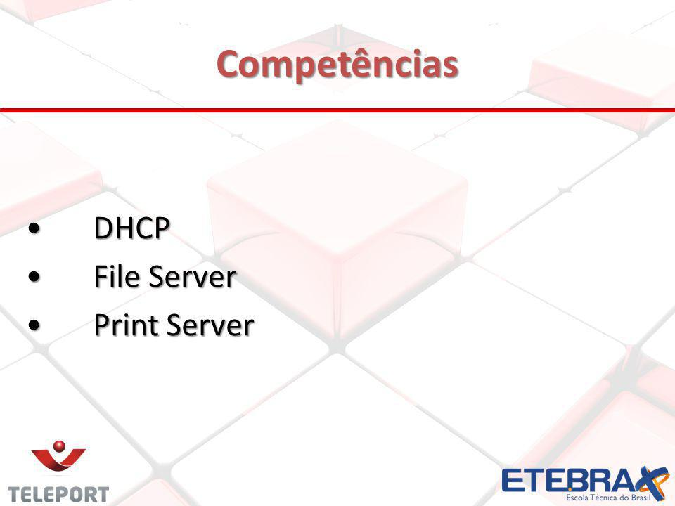 Competências DHCP File Server Print Server