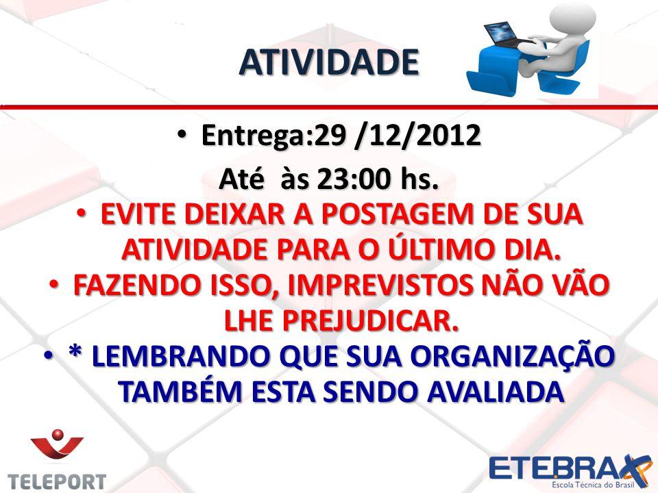 ATIVIDADE Entrega:29 /12/2012 Até às 23:00 hs.