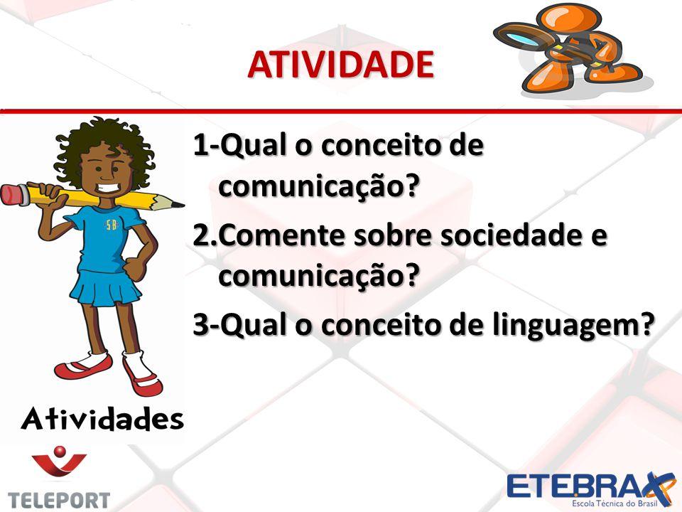 ATIVIDADE 1-Qual o conceito de comunicação. 2.Comente sobre sociedade e comunicação.