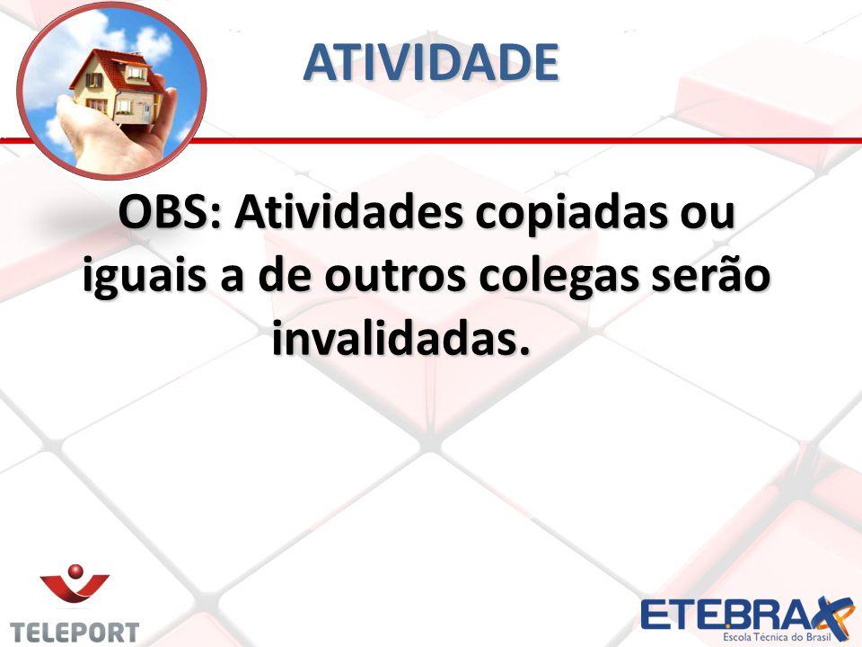ATIVIDADE OBS: Atividades copiadas ou iguais a de outros colegas serão invalidadas.
