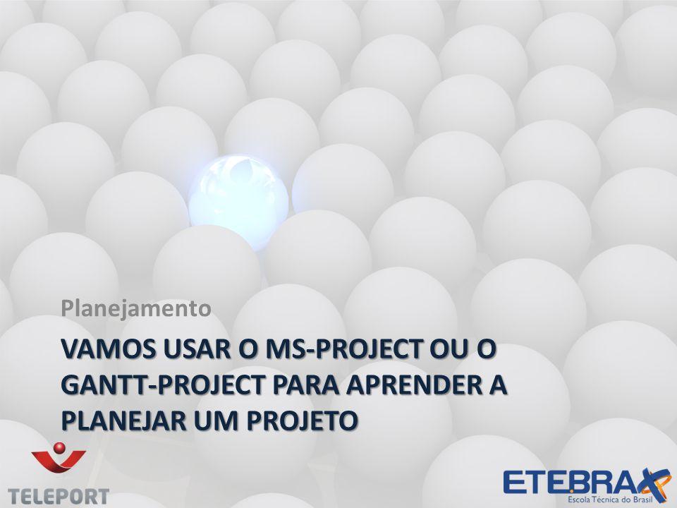 Planejamento Vamos usar o MS-Project ou o Gantt-Project para aprender a planejar um projeto