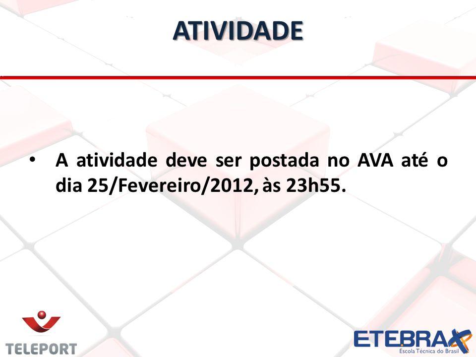 ATIVIDADE A atividade deve ser postada no AVA até o dia 25/Fevereiro/2012, às 23h55.