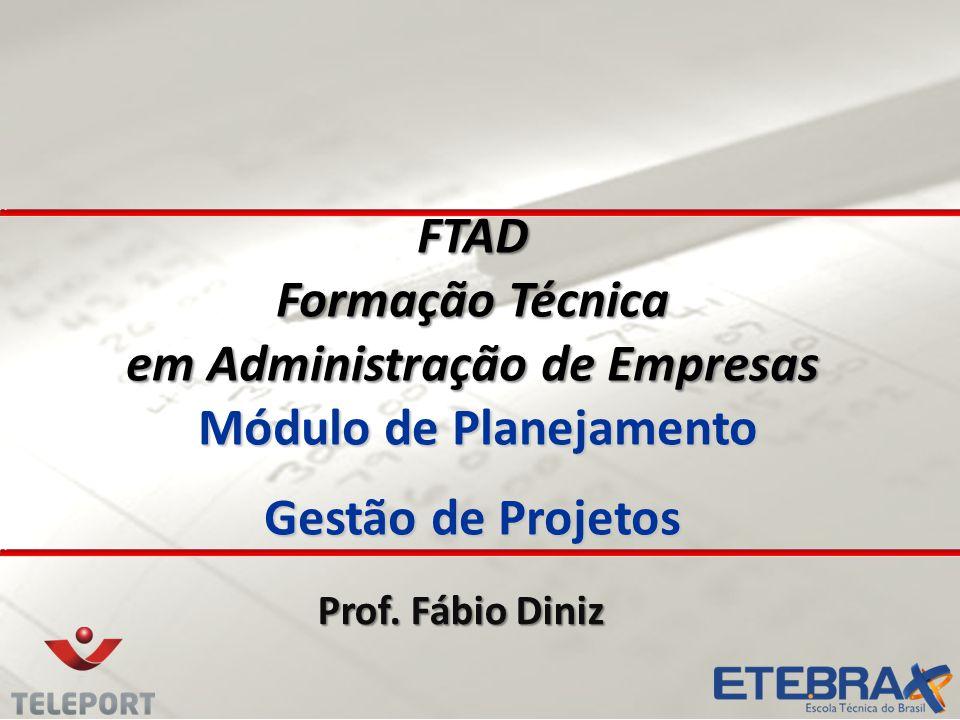 FTAD Formação Técnica em Administração de Empresas Módulo de Planejamento Gestão de Projetos